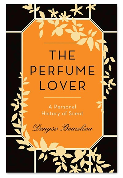 The Perfume Lover: A Personal History of Scent  Hardcover  by Denyse Beaulieu